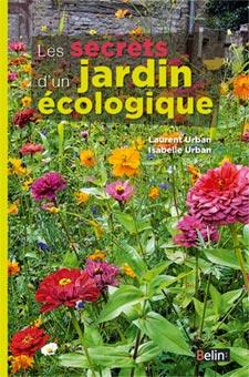 Les secrets d 39 un jardin cologique livre de laurent et for Le jardin aux 100 secrets