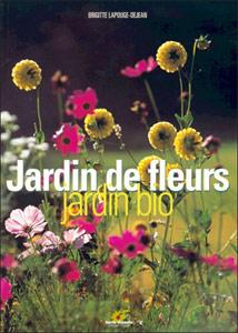 Jardin de fleurs, jardin bio - Livre de Brigitte Lapouje-Déjean
