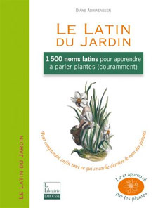 Le Latin du Jardin: 1500 noms latins pour apprendre à parler plantes couramment - Livre de Diane Andriaenssen