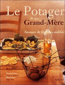 Le potager de ma Grand-Mère : saveurs de légumes oubliés - Livre de Bernard Lafon, Vincent Thibert, Isabelle Lafon, Régi...