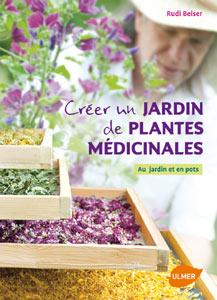 Créer un jardin de plantes médicinales - Livre de Rudi Beiser