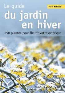 Le guide du jardin en hiver : 250 Plantes pour fleurir votre extérieur - Livre de Henri Belouze