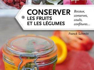 Conserver les fruits et les légumes - Bocaux, conserves, coulis, confitures... - Livre de Franck Schimtt