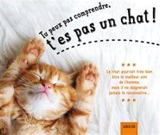 Tu peux pas comprendre, t'es pas un chat ! : couverture