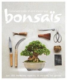 Comment créer et entretenir vos bonsaïs : couverture