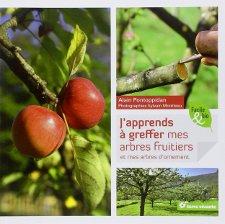 J'apprends à greffer mes arbres fruitiers et mes arbres d'ornement : couverture