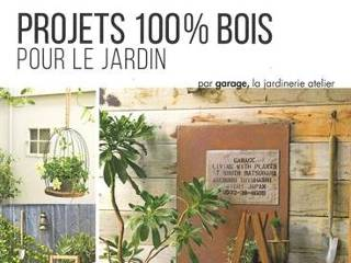 Projets 100% bois pour le jardin - Livre de Garage, la jardinerie atelier
